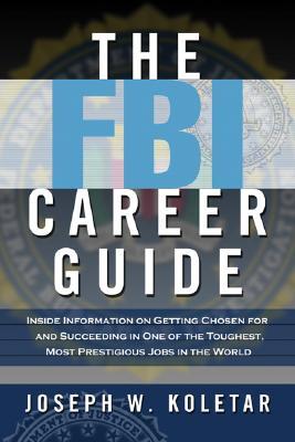 The FBI Career Guide By Koletar, Joseph W.